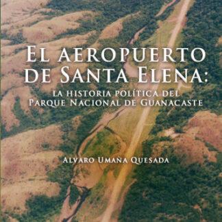 El Aeropuerto de Santa Elena: La Historia Política del Parque Nacional de Guanacaste